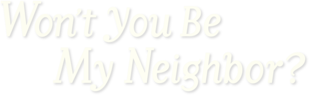 Won't You Be My Neighbor? Movie | Official Website